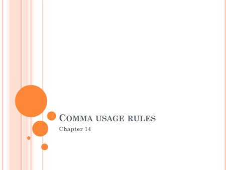 C OMMA USAGE RULES Chapter 14. C OMMAS End marks are generally used to separate complete thoughts or ideas. COMMAS are generally used to separate words.