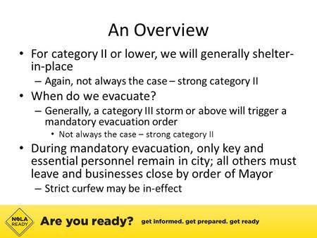 An Overview For category II or lower, we will generally shelter- in-place – Again, not always the case – strong category II When do we evacuate? – Generally,