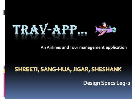 An Airlines and Tour management application. RECAP.. Business Overview  This App will be developed for emerging travel enterprises that wish to enter.