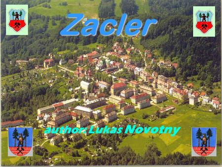 Zacler author: Lukas Novotny. Zacler ZZZZacler is a small town near Trutnov. IIIIt has about 3700 people and offers many natural and historical.