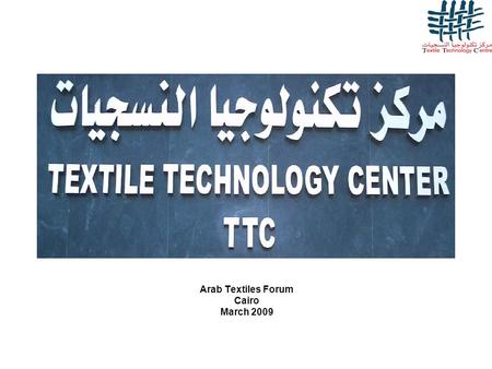 Arab Textiles Forum Cairo March 2009. Vision To Be the Hub in Textiles Education and Technology Transfer for Global Competitiveness Mission To Enhance.