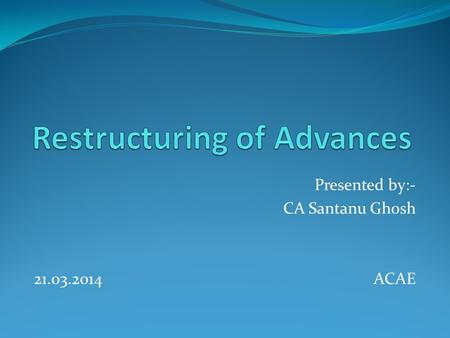Presented by:- CA Santanu Ghosh 21.03.2014 ACAE. Introduction Infrastructure development is a welcome step taken by Central and State Governments. This.