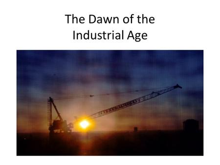 The Dawn of the Industrial Age. Improvements in Farming Methods of farming changed to help farmers produce more efficiently: – Crop rotation – New farming.