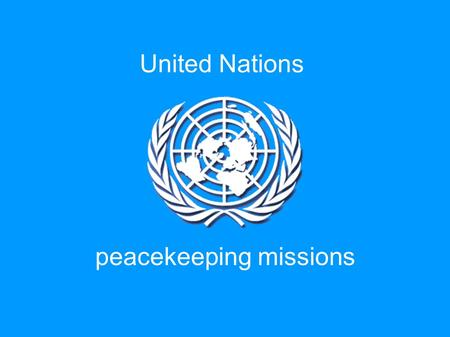 United Nations peacekeeping missions. Peacekeeping, as defined by the United Nations, is a way to help countries torn by conflict create conditions for.