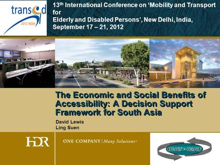 The Economic and Social Benefits of Accessibility: A Decision Support Framework for South Asia David Lewis Ling Suen 13 th International Conference on.