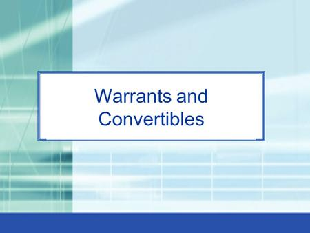 24-0 Warrants and Convertibles. 24-1 Warrants Warrants are call options that give the holder the right, but not the obligation, to buy shares of common.