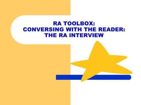 RA TOOLBOX: CONVERSING WITH THE READER: THE RA INTERVIEW.