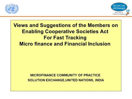 Views and Suggestions of the Members on Enabling Cooperative Societies Act For Fast Tracking Micro finance and Financial Inclusion MICROFINANCE COMMUNITY.