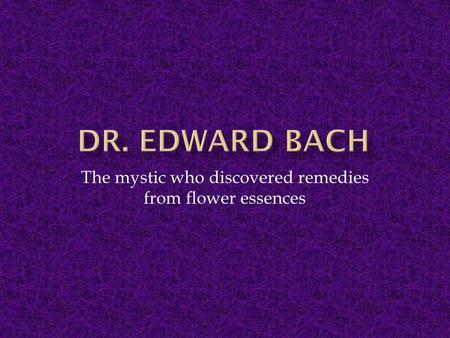 The mystic who discovered remedies from flower essences.