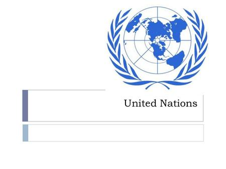 United Nations. About the United Nations  Countries met to discuss a United Nations on April 25, 1945 in San Francisco, CA  The U.N. was formed on June.