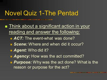 Novel Quiz 1-The Pentad Think about a significant action in your reading and answer the following: ACT: The event-what was done? Scene: Where and when.