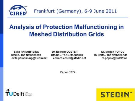 Frankfurt (Germany), 6-9 June 2011 Analysis of Protection Malfunctioning in Meshed Distribution Grids Evita PARABIRSING Dr. Edward COSTER Dr. Marjan POPOV.