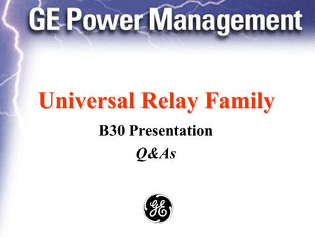 Universal Relay Family B30 Presentation Q&As. Power Management The Universal Relay Contents... Application Algorithm Biased Characteristic Dynamic Bus.