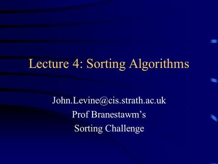 Lecture 4: Sorting Algorithms Prof Branestawm's Sorting Challenge.