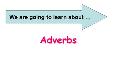 "Adverbs We are going to learn about …. What is an adverb? An adverb usually tells us how a verb takes place. ""Be quiet,"" said Kate.  ""Be quiet,"" said."