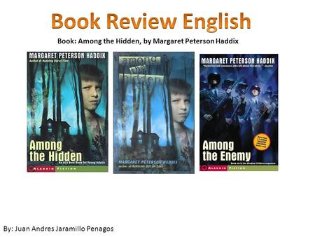 Book: Among the Hidden, by Margaret Peterson Haddix By: Juan Andres Jaramillo Penagos.