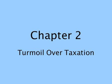 Chapter 2 Turmoil Over Taxation. France is out of the Ohio River Valley Conflicts with Indians in Ohio River Valley.