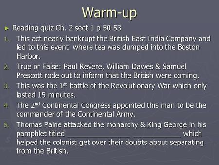 Warm-up ► Reading quiz Ch. 2 sect 1 p 50-53 1. This act nearly bankrupt the British East India Company and led to this event where tea was dumped into.