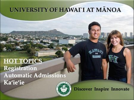 UNIVERSITY OF HAWAI`I AT MÄNOA Discover Inspire Innovate HOT TOPICS Registration Automatic Admissions Kaÿieÿie.