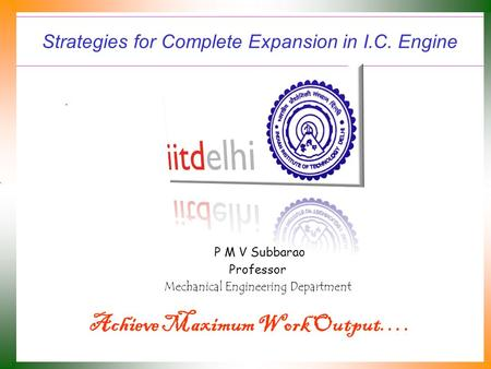 Strategies for Complete Expansion in I.C. Engine P M V Subbarao Professor Mechanical Engineering Department Achieve Maximum Work Output….