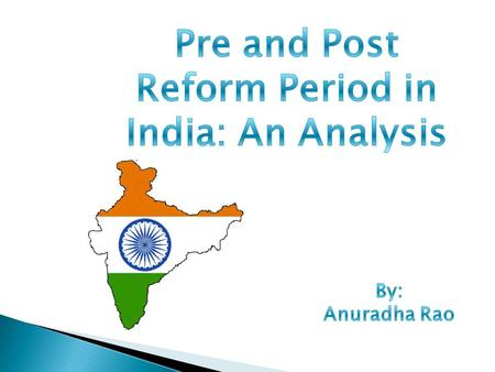 Scenario: Pre and Post Reforms Major Reforms Industrial Deregulation Fiscal Policy Financial Sector Trade & Investment Impact: Positives and Negatives.