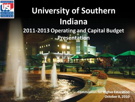 University of Southern Indiana 2011-2013 Operating and Capital Budget Presentation Commission for Higher Education October 8, 2010.