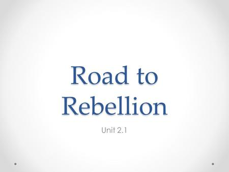 "Road to Rebellion Unit 2.1. French and Indian War Effects Albany Plan of Union – Attempt at unity during war. o Ben Franklin's idea and ""Join or Die"""