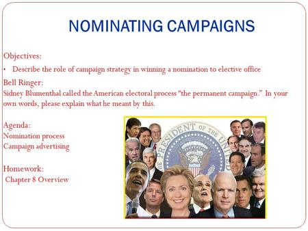 NOMINATING CAMPAIGNS Objectives: Describe the role of campaign strategy in winning a nomination to elective office Bell Ringer: Sidney Blumenthal called.
