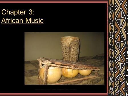 Introduction to World Music, Missouri State University1 Chapter 3: African Music.