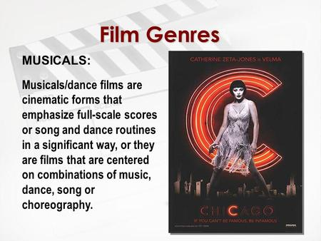 Film Genres MUSICALS: Musicals/dance films are cinematic forms that emphasize full-scale scores or song and dance routines in a significant way, or they.
