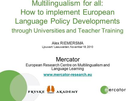Multilingualism for all: How to implement European Language Policy Developments through Universities and Teacher Training Alex RIEMERSMA Ljouwert / Leeuwarden,