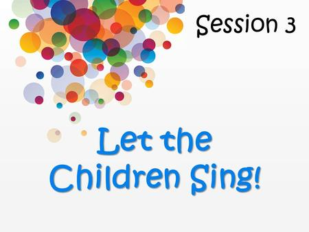 Session 3 Let the Children Sing!. No Child Left Behind! 1.Social work in our corps halls 2.SA music is the envy of the evangelical church 3.Sacrifice.