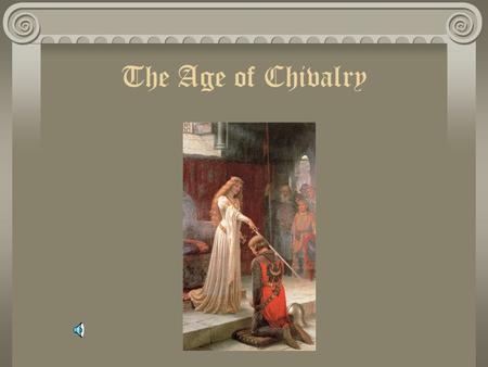 The Age of Chivalry What is Chivalry? Simply put, chivalry was the code many Western European knights lived by This code was based primarily on religion,