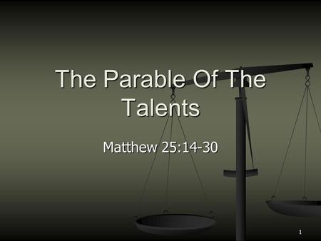Matthew 25:14-30 The Parable Of The Talents 1. The Wise And Foolish Virgins. Matthew 25:1- 13 The Wise And Foolish Virgins. Matthew 25:1- 13 Stresses.