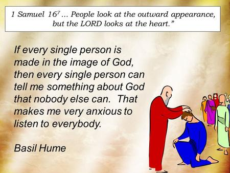 "1 Samuel 167 ... People look at the outward appearance, but the LORD looks at the heart."" If every single person is made in the image of God, then every."