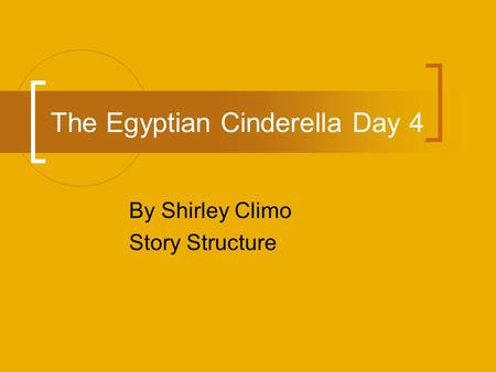 The Egyptian Cinderella Day 4 By Shirley Climo Story Structure.