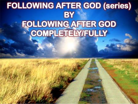 FOLLOWING AFTER GOD (series) BY FOLLOWING AFTER GOD COMPLETELY/FULLY