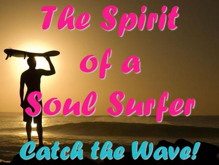 The Spirit of a Soul Surfer Catch the Wave!. The Spirit of Soul Surfer Now playing at the Muvico 12.