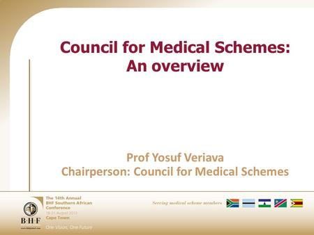 Council for Medical Schemes: An overview Prof Yosuf Veriava Chairperson: Council for Medical Schemes.
