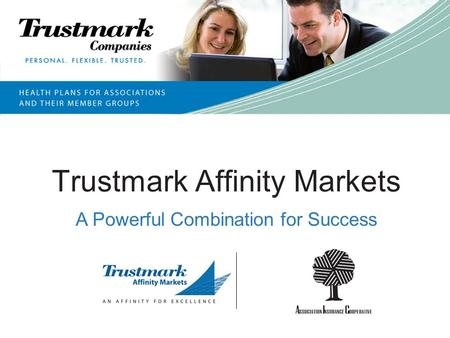 Trustmark Affinity Markets A Powerful Combination for Success.