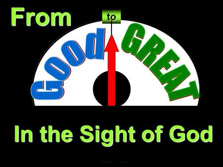 From In the Sight of God to. toFrom Why Some Don't Seek Greatness  Good is Good Enough  Sounds Arrogant.