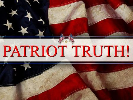 PATRIOT TRUTH!. How do we define 'patriotism' today? 94 % say flying an American flag shows patriotism.