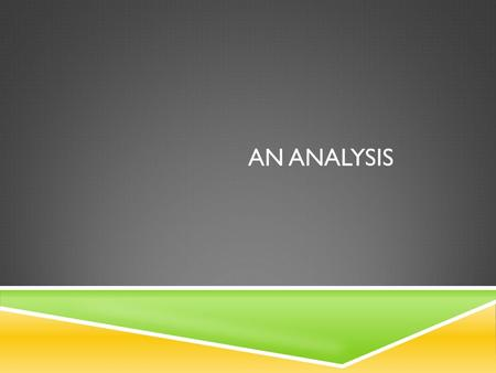 AN ANALYSIS. WHAT IS AN ANALYSIS????  A way to look deeply at a topic from several points of view.