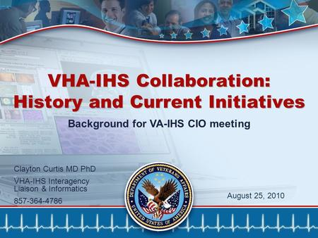1 VHA-IHS Collaboration: History and Current Initiatives Background for VA-IHS CIO meeting Clayton Curtis MD PhD VHA-IHS Interagency Liaison & Informatics.