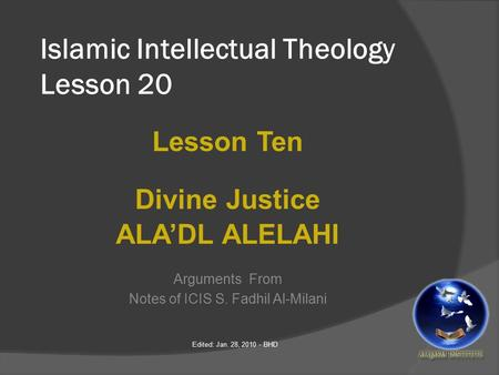 Islamic Intellectual Theology Lesson 20 Lesson Ten Divine Justice ALA'DL ALELAHI Arguments From Notes of ICIS S. Fadhil Al-Milani Edited: Jan. 28, 2010.