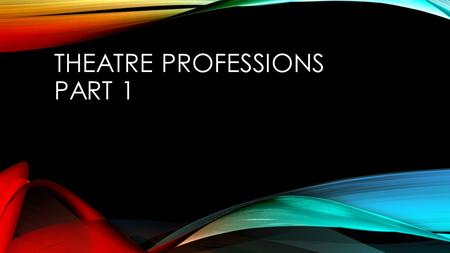 THEATRE PROFESSIONS PART 1. DIRECTOR Job Description: A Theatrical Production Director visually interprets the script; guiding the actors in vocal and.