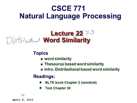 Lecture 22 Word Similarity Topics word similarity Thesaurus based word similarity Intro. Distributional based word similarityReadings: NLTK book Chapter.