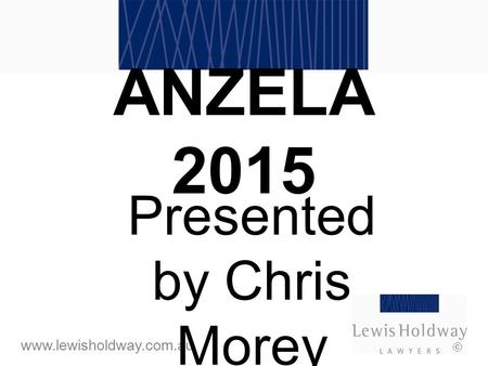 Www.lewisholdway.com.au  ANZELA 2015 Presented by Chris Morey.