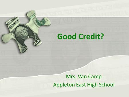 Good Credit? Mrs. Van Camp Appleton East High School.