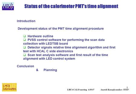 1 Status of the calorimeter PMT's time alignment LHCb CALO meeting 4.09.07 Anatoli Konoplyannikov /ITEP/ Introduction Development status of the PMT time.